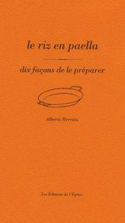 LE RIZ EN PAELLA, DIX FACONS DE LE PREPARER