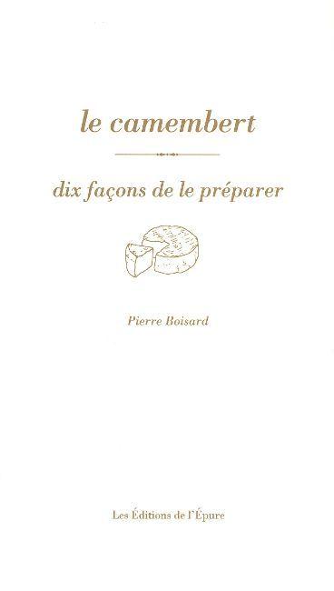 LE CAMEMBERT, DIX FACONS DE LE PREPARER