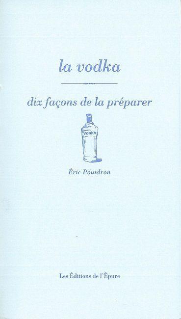 LA VODKA, DIX FACONS DE LA PREPARER