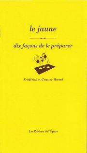 LE JAUNE, DIX FACONS DE LE PREPARER