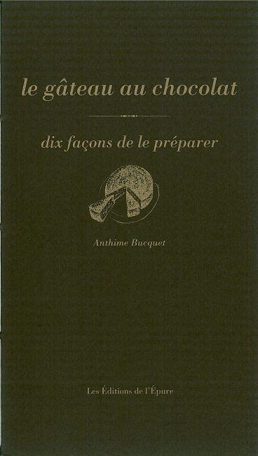 LE GATEAU AU CHOCOLAT, DIX FACONS DE LE PREPARER