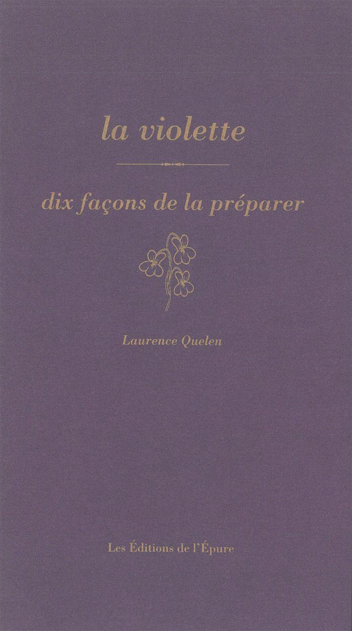 LA VIOLETTE, DIX FACONS DE LA PREPARER