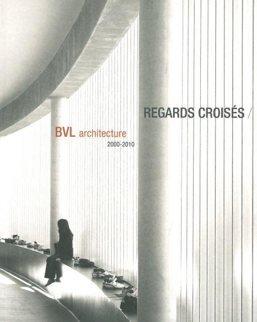 REGARDS CROISES - BVL ARCHITECTURE 2000-2010