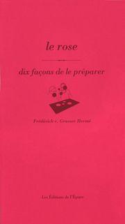 LE ROSE, DIX FACONS DE LE PREPARER