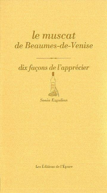 LE MUSCAT DE BEAUMES-DE-VENISE, DIX FACONS DE L'APPRECIER