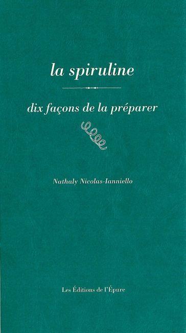 LA SPIRULINE, DIX FACONS DE LA PREPARER
