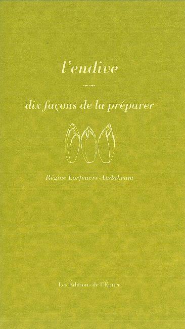 L' ENDIVE, DIX FACONS DE LA PREPARER
