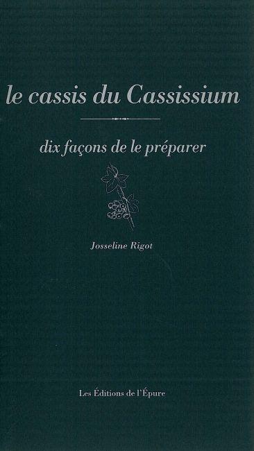 LE CASSIS DU CASSISSIUM, DIX FACONS DE LE PREPARER - SITE REMARQUABLE DU GOUT