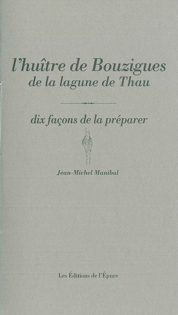 L' HUITRE DE BOUZIGUES DE LA LAGUNE DE THAU, DIX FACONS DE LA PREPARER - SITE REMARQUABLE DU GOU