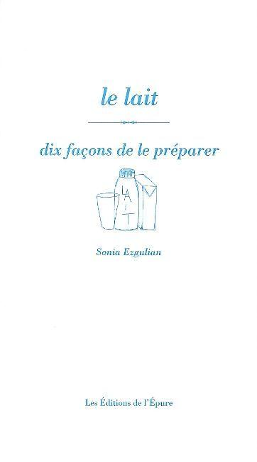 LE LAIT, DIX FACONS DE LE PREPARER