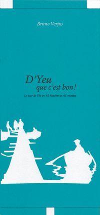 D'YEU QUE C'EST BON - LE TOUR DE L'ILE D'YEU EN 45 HISTOIRES ET 45 RECETTES