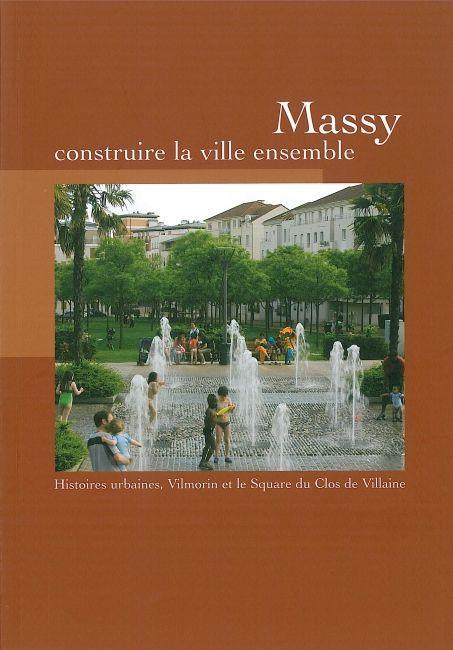 MASSY, CONSTRUIRE LA VILLE ENSEMBLE - HISTOIRES URBAINES, VILMORIN ET LE SQUARE DU CLOS DE VILLA