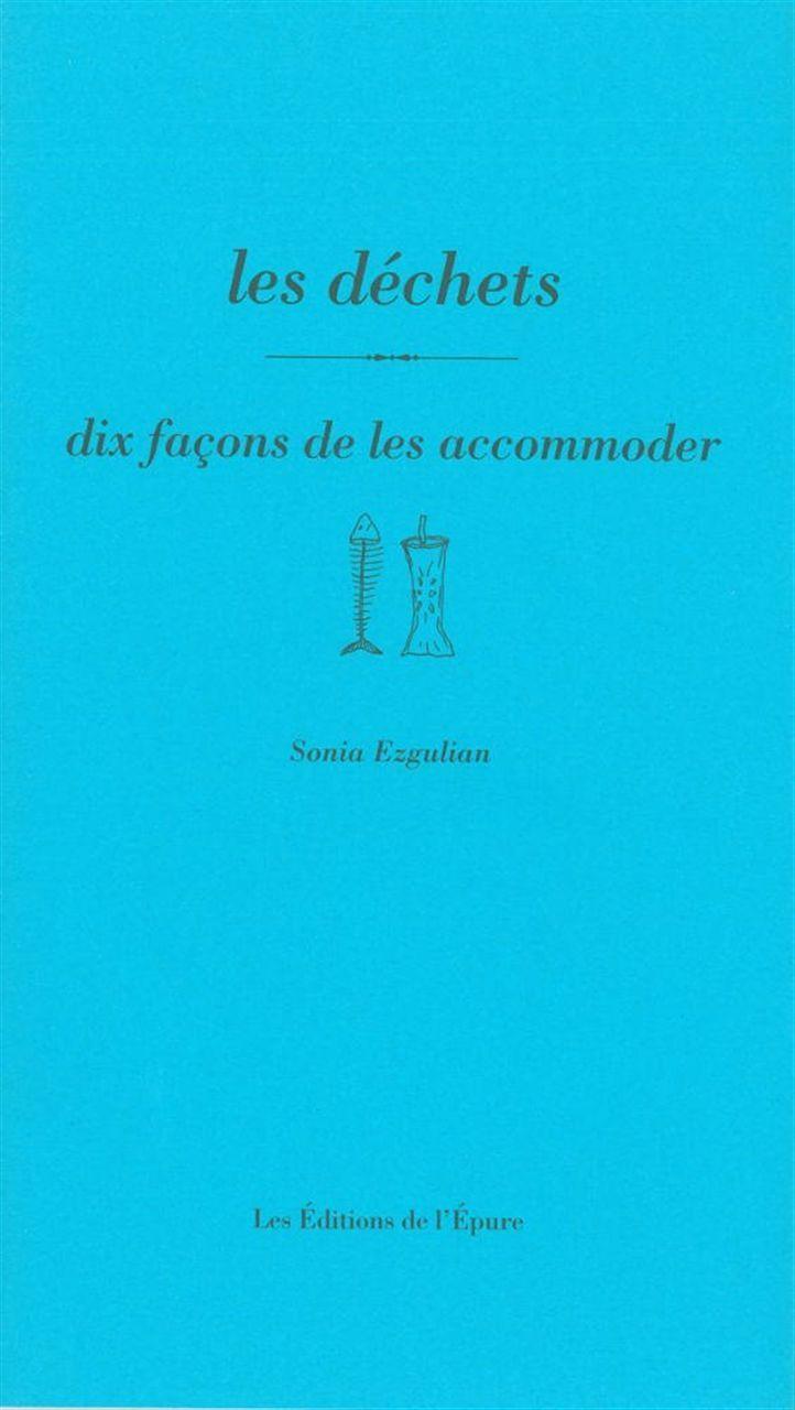 LES DECHETS, DIX FACONS DE LES ACCOMODER