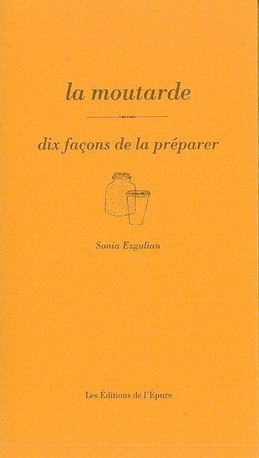 LA MOUTARDE, DIX FACONS DE LA PREPARER