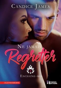 NE JAMAIS REGRETTER TOME 2 - ENCHAINE-MOI