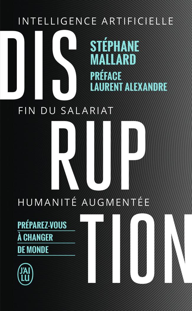 DISRUPTION - INTELLIGENCE ARTIFICIELLE, FIN DU SALARIAT, HUMANITE AUGMENTEE