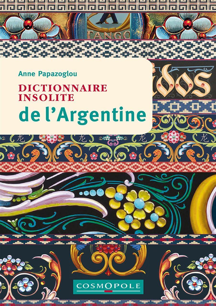 DICTIONNAIRE INSOLITE DE L ARGENTINE