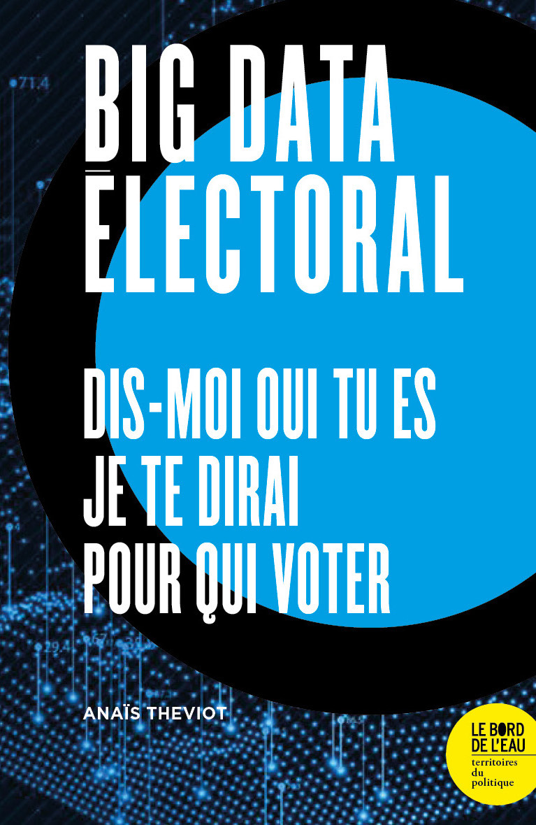 BIG DATA ELECTORAL - DIS-MOI QUI TU ES, JE TE DIRAI POUR QUI VOTER