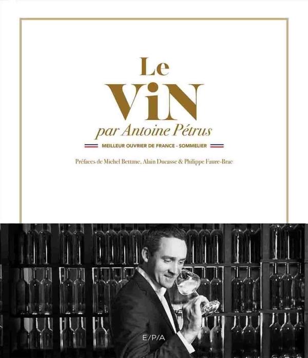 LE VIN PAR ANTOINE PETRUS - MEILLEUR OUVRIER DE FRANCE - SOMMELIER