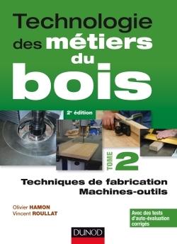 0 - TECHNOLOGIE DES METIERS DU BOIS - TOME 2 - TECHNIQUES DE FABRICATION ET DE POSE - MACHINES - 2ED