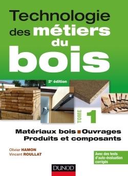 0 - TECHNOLOGIE DES METIERS DU BOIS - TOME 1 - MATERIAUX BOIS - OUVRAGES - PRODUITS ET COMPOSANTS -