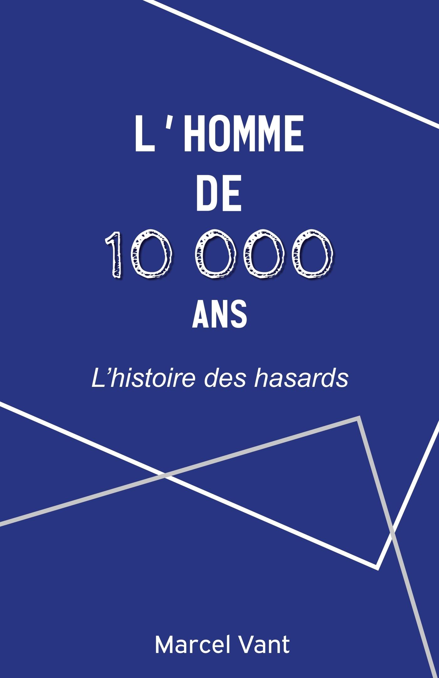 L'HOMME DE 10 000 ANS - L'HISTOIRE DES HASARDS