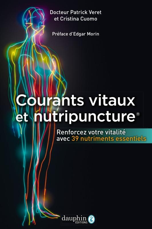 COURANTS VITAUX ET NUTRIPUNCTURE - RENFORCER VOTRE VITALITE AVEC 39 NUTRIMENTS ESSENTIELS