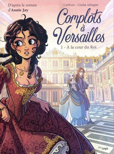 COMPLOTS DE VERSAILLES - TOME 1 A LA COUR DU ROI - VOL01