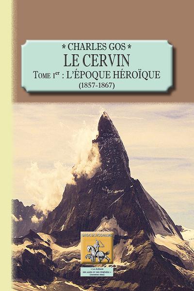 LE CERVIN TOME 1 L EPOQUE HEROIQUE 1857-1867