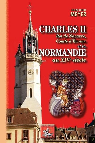 CHARLES II ROI DE NAVARRE, COMTE D' EVREUX ET LA NORMANDIE AU XIVE SIECLE