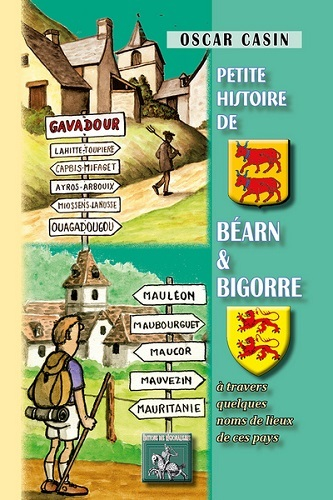 PETITE HISTOIRE DE BEARN & BIGORRE A TRAVERS QUELQUES NOMS DE LIEUX DE CES PAYS
