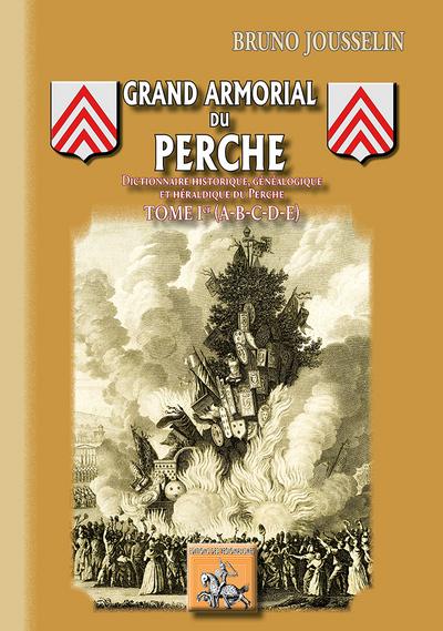 GRAND'ARMORIAL DU PERCHE DICTIONNAIRE HISTORIQUE GENEALOGIQUE ET HERALDIQUE DU PERCHE TOME 1 A A E