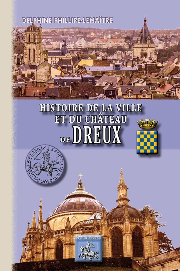 HISTOIRE DE LA VILLE ET DU CHATEAU DE DREUX