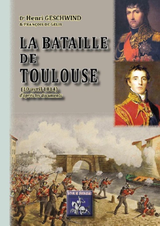 LA BATAILLE DE TOULOUSE (10 AVRIL 1814) D'APRES LES DOCUMENTS