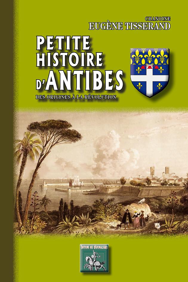PETITE HISTOIRE D ANTIBES DES ORIGINES A LA REVOLUTION