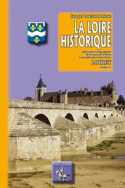 LA LOIRE HISTORIQUE TOME VI LE LOIRET