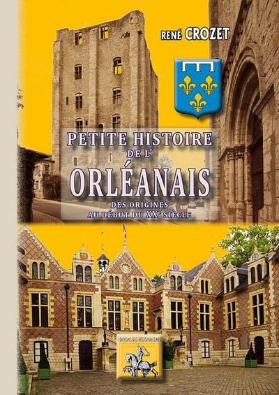 PETITE HISTOIRE DE L'ORLEANAIS DES ORIGINES AU XXE SIECLE