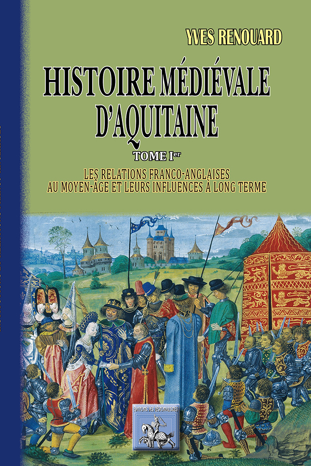 HISTOIRE MEDIEVALE D'AQUITAINE TOME I : LES RELATIONS FRANCO-ANGLAISES AU MOYEN-AGE