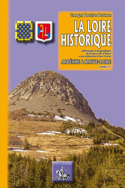 LA LOIRE HISTORIQUE TOME 1ER ARDECHE ET HAUTE LOIRE