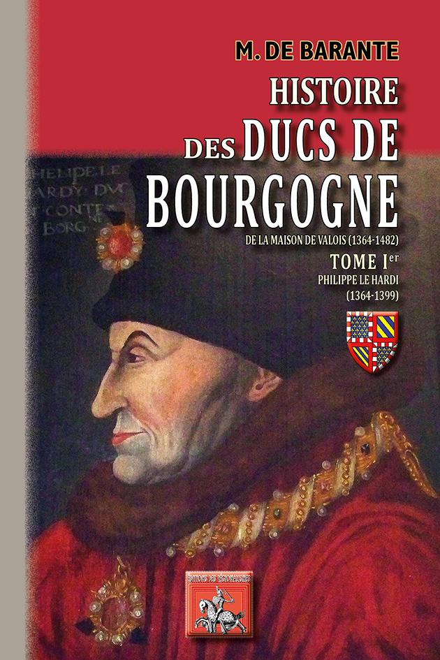 HISTOIRE DES DUCS DE BOURGOGNE DE LA MAISON DE VALOIS (1364-1482) - TOME IER