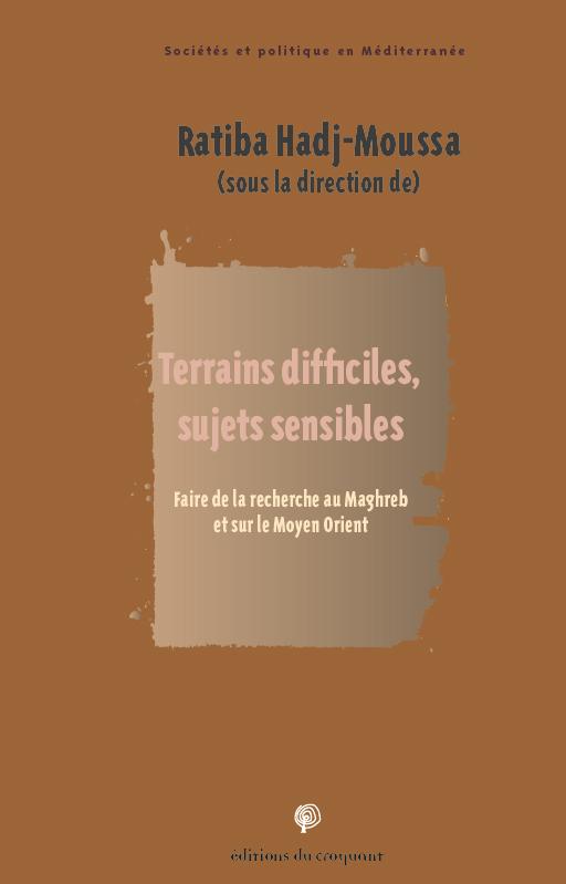 TERRAINS DIFFICILES, SUJETS SENSIBLES - FAIRE DE LA RECHERCHE AU MOYEN ORIENT ET AU MAGHREB