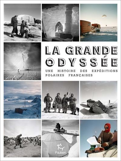 LA GRANDE ODYSSEE - UNE HISTOIRE DES EXPEDITIONS POLAIRES FRANCAISES