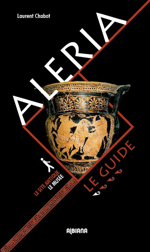 ALERIA : LE GUIDE, LE SITE ANTIQUE, LE MUSEE