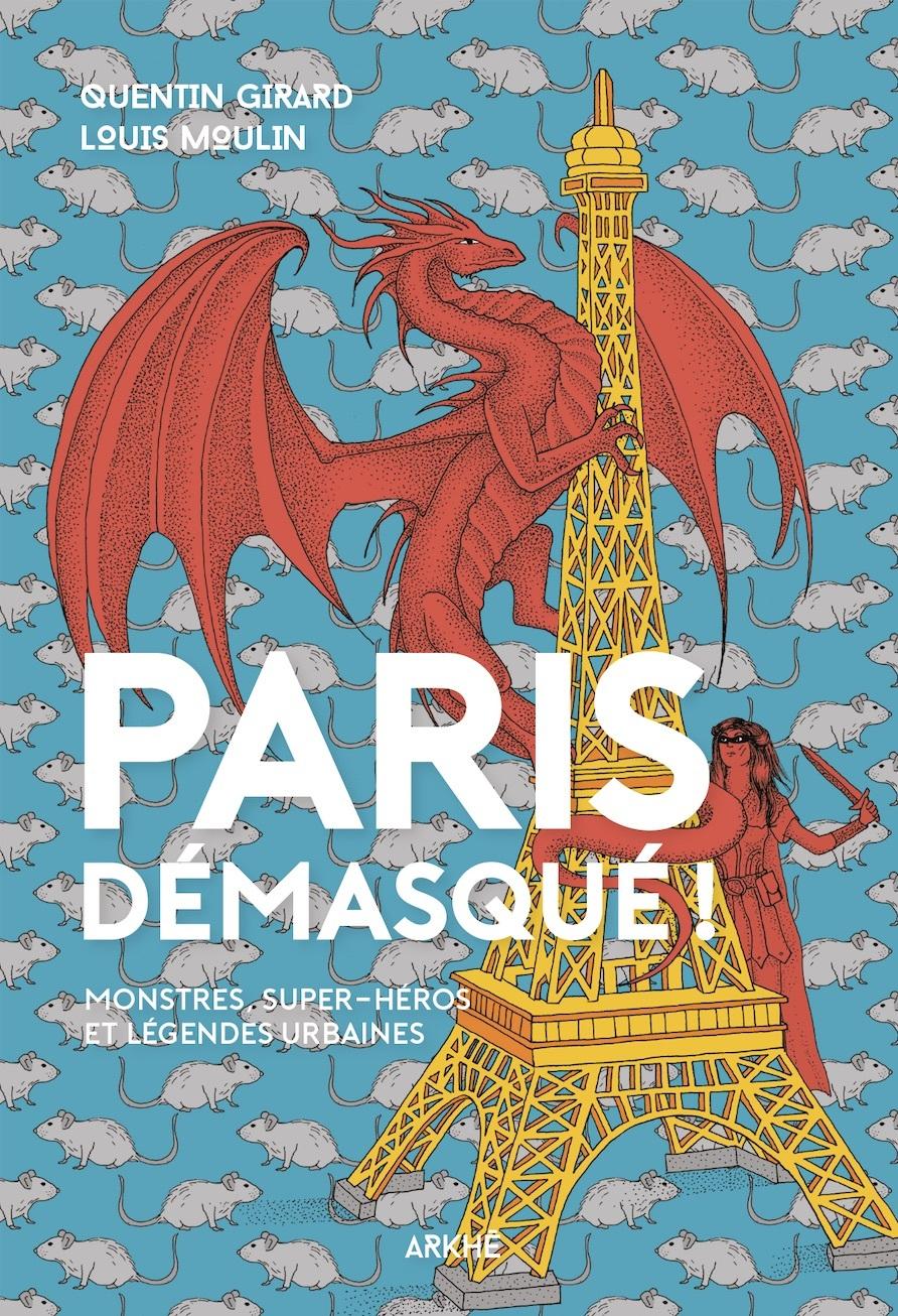 PARIS DEMASQUE ! - MONSTRES, SUPER-HEROS ET LEGENDES URBAINES
