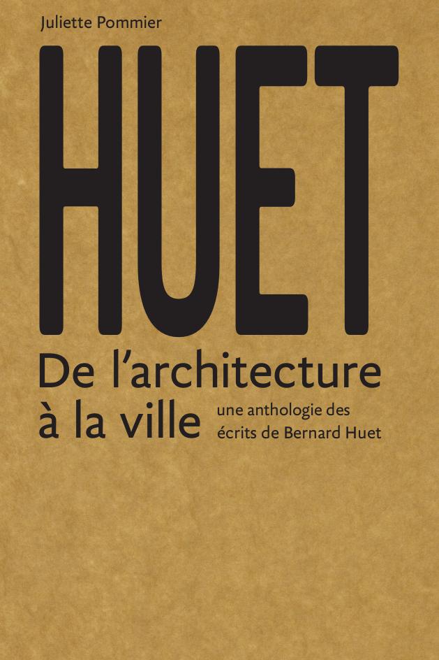 HUET - ANTHOLOGIE DES ECRITS THEORIQUES, CRITIQUES ET PEDAGOGIQUES DE BERNARD HUET