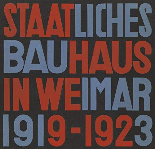 STATE BAUHAUS IN WEIMAR 1919-1923 (FACSIMILE EDITION) /ANGLAIS