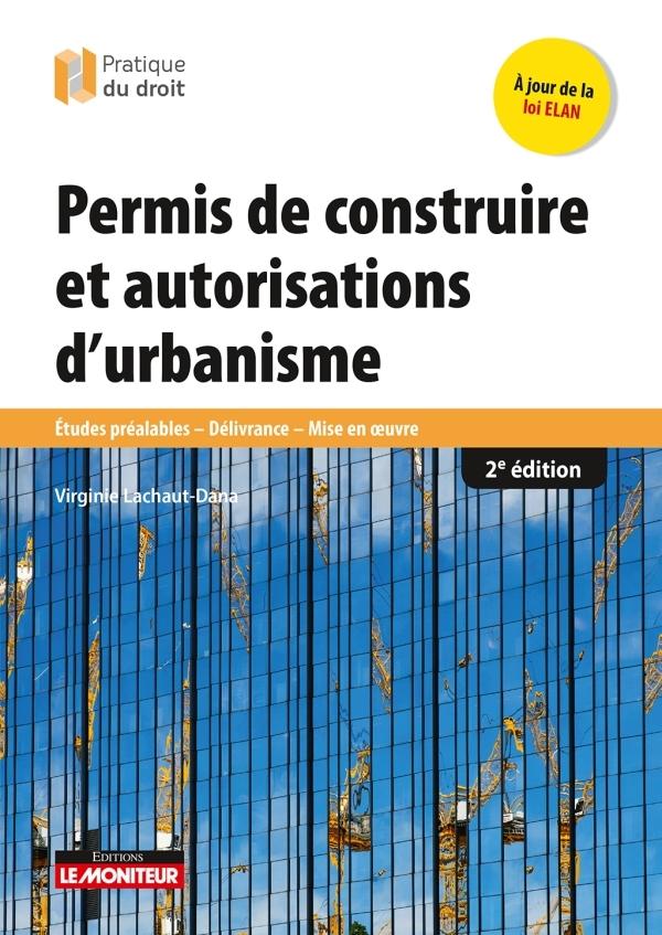 LE MONITEUR - 2E EDITION 2018 - PERMIS DE CONSTRUIRE ET AUTORISATIONS D'URBANISME - ETUDES PREALABLE