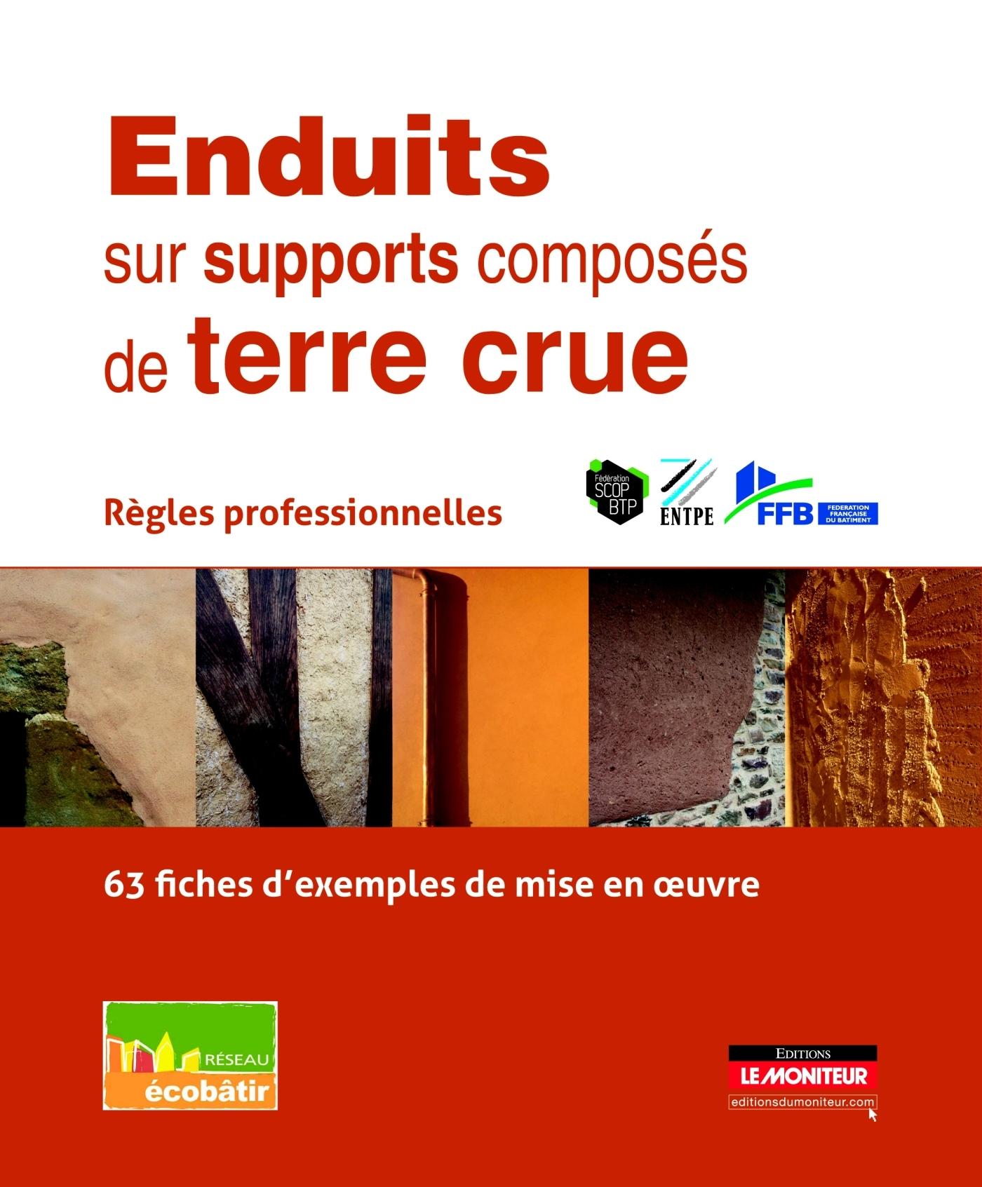 ENDUITS SUR SUPPORTS COMPOSES DE TERRE CRUE - REGLES PROFESSIONNELLES - 63 FICHES D'EXEMPLES DE MISE