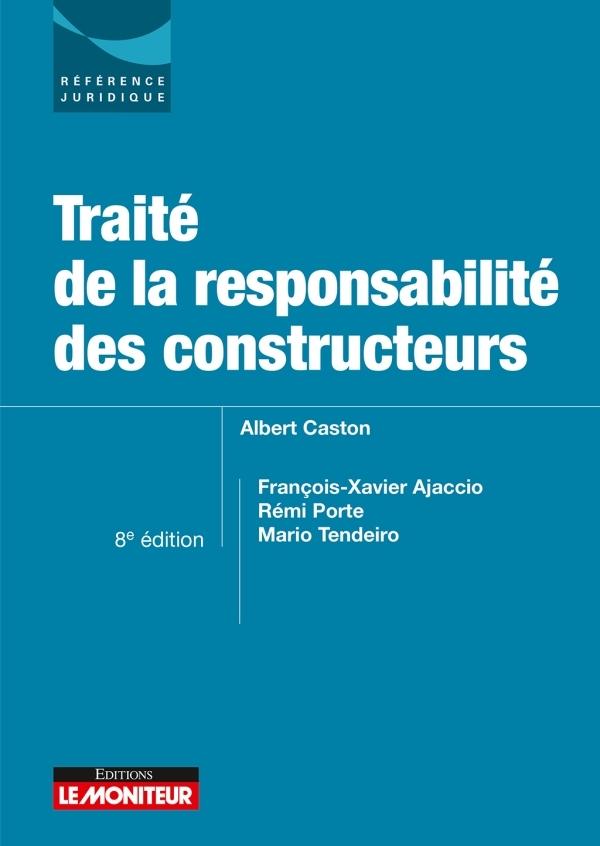 LE MONITEUR - 8E EDITION 2018 - TRAITE DE LA RESPONSABILITE DES CONSTRUCTEURS