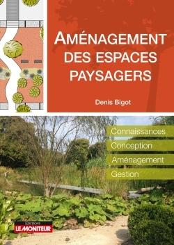 AMENAGEMENT DES ESPACES PAYSAGERS - CONNAISSANCE - CONCEPTION - AMENAGEMENT - GESTION